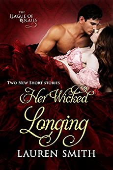 Her Wicked Longing: (Two Short Historical Romance Stories) (The League of Rogues Book 5) by [Smith, Lauren]