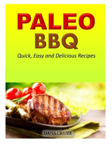 Download Paleo BBQ:  Quick, Easy and Delicious Recipes pdf