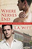 Where Nerves End (Tucker Springs) (Volume 1)