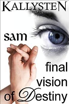 Final Vision of Destiny - Sam (Visions of Destiny Book 10) by [Kallysten]