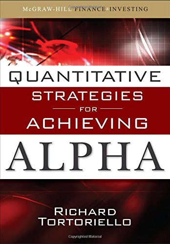 Quantitative Strategies for Achieving Alpha: The Standard and Poor's Approach to Testing Your Investment Choices (McGraw-Hill Finance & Investing) by Tortoriello Richard