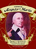 img - for Governor Alexander Martin: Biography of a North Carolina Revolutionary War Statesman book / textbook / text book