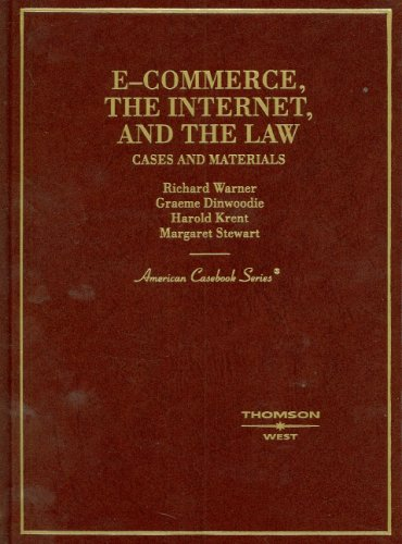 E-Commerce, The Internet and the Law, Cases and Materials (American Casebook Series)