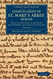 Chartularies of St Mary's Abbey, Dublin : With the Register of Its House at Dunbrody, and Annals of Ireland, , 110805224X