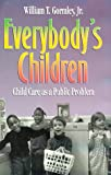 Everybody's Children : Child Care As a Public Problem, Gormley, William T., Jr., 0815732244