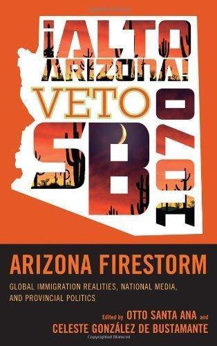 Arizona Firestorm: Global Immigration Realities, National Media, and Provincial Politics Hardcover – June 7, - Shopping Santa Ana