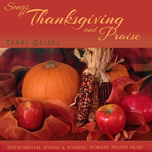 Songs of Thanksgiving and Praise (Instrumental Hymns and Soaking Worship Prayer Music)