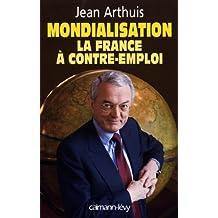Mondialisation : la France à contre-emploi (Sciences Humaines et Essais) (French Edition)