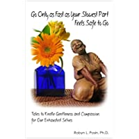 Go Only As Fast As Your Slowest Part Feels Safe To Go: Tales To Kindle Gentleness and Compassion For Our Exhausted Selves