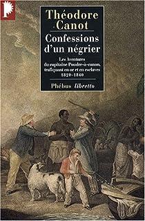Confessions d'un négrier : Les aventures du capitaine Poudre-à-canon, trafiquant en or et en esclaves, 1820-1840 par Canot