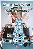 Musings from the Past, Pierrette L. Camps Komarek, 1448999960