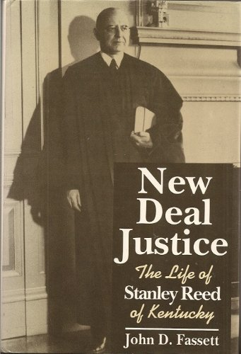 New Deal Justice: The Life of Stanley Reed of Kentucky