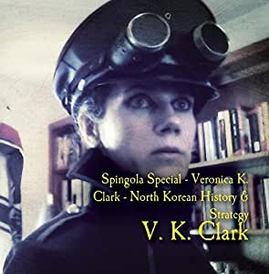 Spingola Special - Veronica K. Clark - North Korean History & Strategy