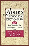 Adler's Philosophical Dictionary: 125 Key Terms for the Philosopher's Lexicon (A touchstone book)