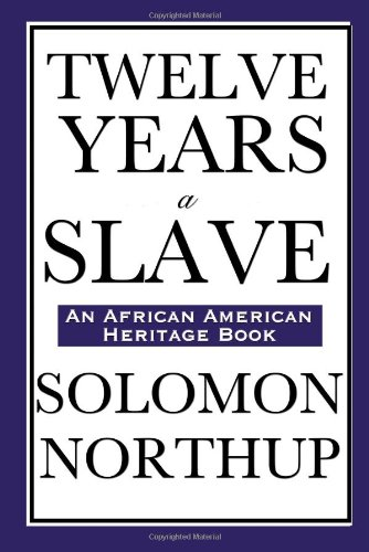 Twelve Years a Slave: (An African American Heritage Book)