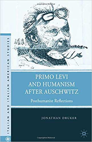 Book Primo Levi and Humanism after Auschwitz: Posthumanist Reflections (Italian and Italian American Studies)
