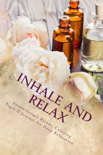 Inhale and Relax: Aromatherapy Blends & Coloring Pages for Deep Relaxation