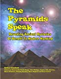img - for The Pyramids Speak: Revealing Ancient Mysteries Of Benefit To Modern Mankind book / textbook / text book