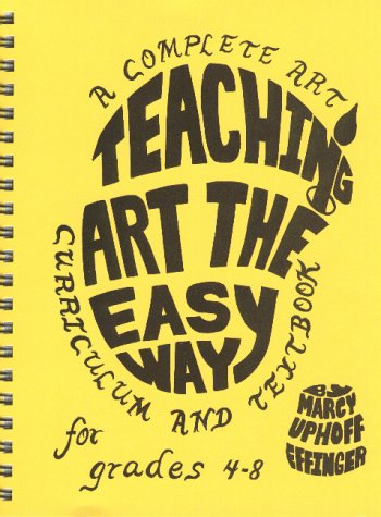 Teaching Art The Easy Way: A Complete Art Curriculum & Textbook For Grades 4-8