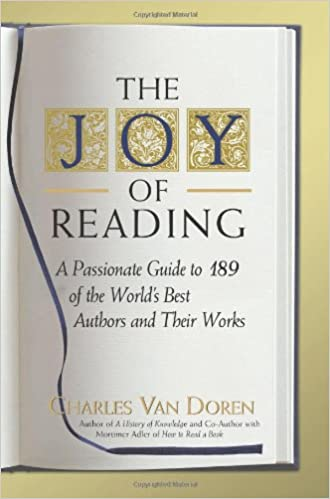 image for The Joy of Reading: A Passionate Guide to 189 of the World's Best Authors and Their Works