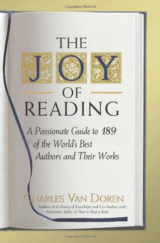 The Joy of Reading: A Passionate Guide to 189 of the World's Best Authors and Their - Den Van Charles