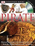 DK Eyewitness Books: Pirate: Discover the pirates who terrorized the seas from the Mediterranean to the Carib