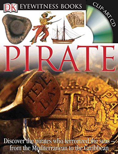 DK Eyewitness Books: Pirate: Discover the Pirates Who Terrorized the Seas from the Mediterranean to the Caribbean