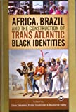 Africa, Brazil, and the Construction of Trans-Atlantic Black Identities, Boubacar Barry and Elisee Akpo Soumonni, 1592215270