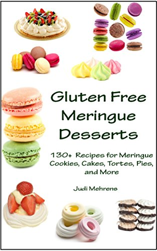 Gluten Free Meringue Desserts: 130+ Recipes for Meringue Cookies, Cakes, Tortes, Pies, and More ()