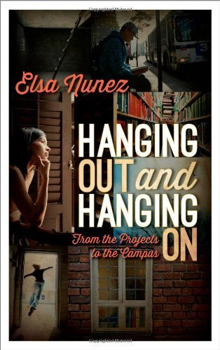 Hanging Out and Hanging On: From the Projects to the Campus by Elsa Nunez (2014-05-08)