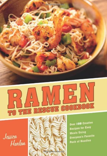 Ramen to the Rescue Cookbook: 120 Creative Recipes for Easy Meals Using Everyone's Favorite Pack of Noodles (Ramen Noodle Recipes compare prices)