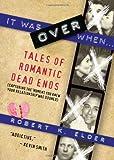 It Was over When..., Robert K. Elder, 1402253222