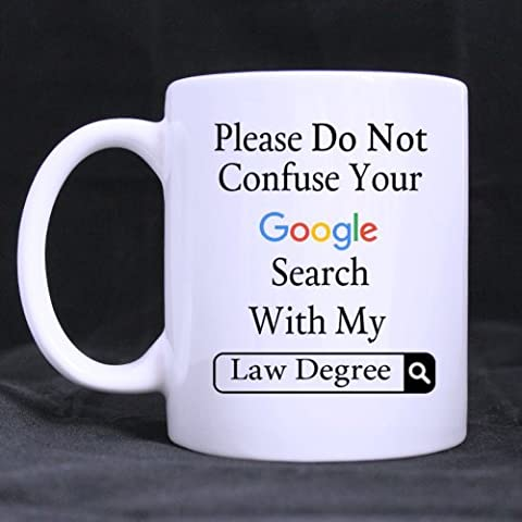 Funny Please Do Not Confuse Your Google Search With My Law Degree Ceramic Coffee White Mug (11 Ounce) Tea Cup - Personalized Gift For Birthday,Christmas And New (Search Del)