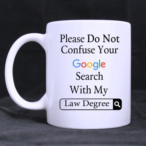 funny-please-do-not-confuse-your-google-search-with-my-law-degree-ceramic-coffee-white-mug-11-ounce-