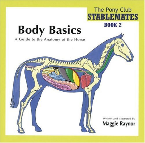 Body Basics - a Guide to the Anatomy of the Horse (Stablemates Book 2)