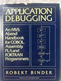 Application Debugging: An MVS Abend Handbook for Cobol, Assembly, PL/I, and Fortran Programmers (Prentice-Hall Software Series)