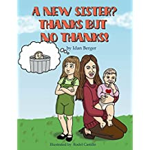 Children`s books: A new sister? Thanks but no thanks! (sibling rivalry, funny bedtime story, value tales, social skills for kids) (funny bedtime stories collection Book 1)