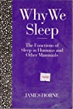Why We Sleep : The Functions of Sleep in Humans and Other Mammals, Horne, James, 019261892X