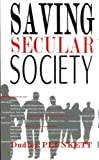 img - for Saving Secular Society by Plunkett Dudley (2007-03-09) Paperback book / textbook / text book