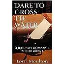Dare To Cross The Water (Railway Romance Book 1)