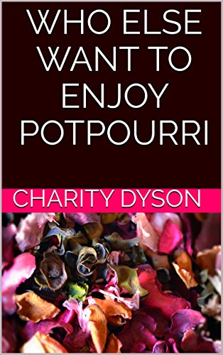 Who Else Want to Enjoy Potpourri
