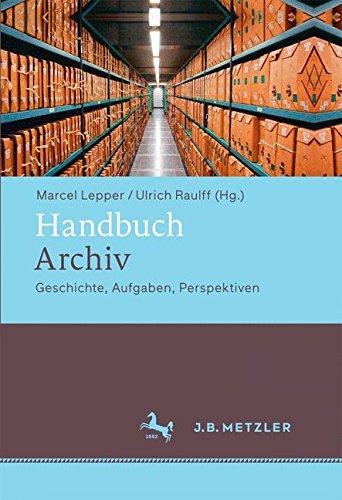 Handbuch Archiv: Geschichte, Aufgaben, Perspektiven Gebundenes Buch – 14. März 2016 Marcel Lepper Ulrich Raulff J.B. Metzler 3476020991