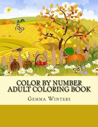 Color By Number Adult Coloring Book: Autumn Scenes, Cute Large Print Autumn Season Coloring Book For Adults (Adult Color By Numbers -
