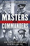 Front cover for the book Masters and Commanders: How Four Titans Won the War in the West, 1941-1945 by Andrew Roberts