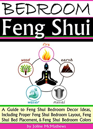 Bedroom Feng Shui: A Guide to Feng Shui Bedroom Decor Ideas, Including  Proper Feng Shui Bedroom Layout, Feng Shui Bed Placement, and Feng Shui  Bedroom ...