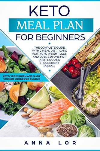 Keto Meal Plan: The Complete Guide with 2 Meal Diet Plans for Rapid Weight Loss and over 120 One Pot, Prep and Go and 5-Ingredient Recipes. (Ketogenic ... Cooker Cookbook) (Keto Diet for Beginners) by Anna Lor