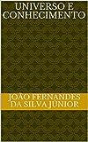 UNIVERSO E CONHECIMENTO (Portuguese Edition)