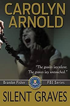 Silent Graves (Brandon Fisher FBI Series Book 2) by [Arnold, Carolyn]