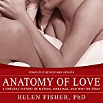Anatomy of Love: A Natural History of Mating, Marriage, and Why We Stray   Helen Fisher