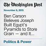 Ben Carson Believes Joseph Built Egypt's Pyramids to Store Grain — and It Just Might Get Him Some Votes | Michael E. Miller